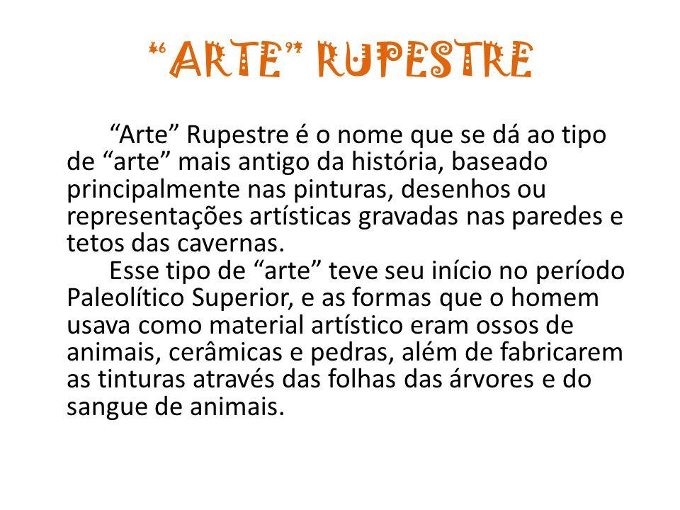 ARTE RUPESTRE Arte Rupestre é o nome que se dá ao tipo de arte mais antigo da história, baseado principalmente nas pinturas, desenhos ou representaçõe