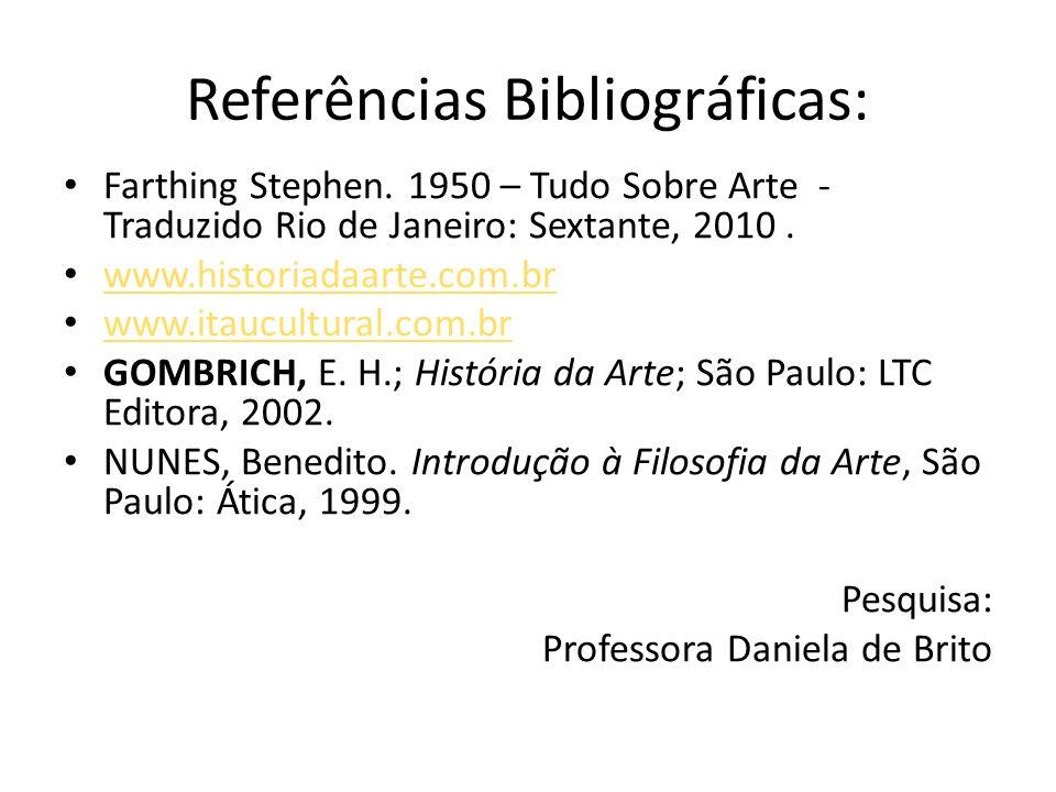 Referências Bibliográficas: Farthing Stephen. 1950 – Tudo Sobre Arte - Traduzido Rio de Janeiro: Sextante, 2010. www.historiadaarte.com.br www.itaucul