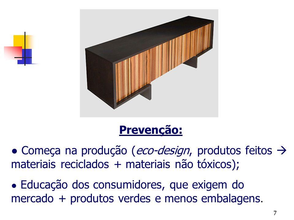 7 Prevenção: Começa na produção (eco-design, produtos feitos materiais reciclados + materiais não tóxicos); Educação dos consumidores, que exigem do m