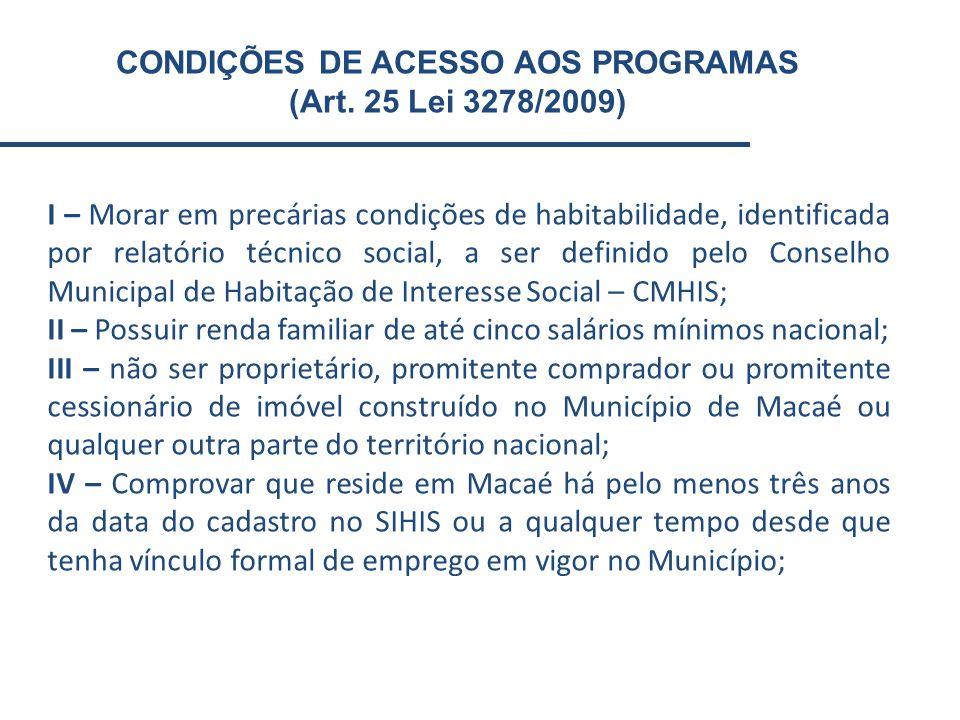 I – Morar em precárias condições de habitabilidade, identificada por relatório técnico social, a ser definido pelo Conselho Municipal de Habitação de