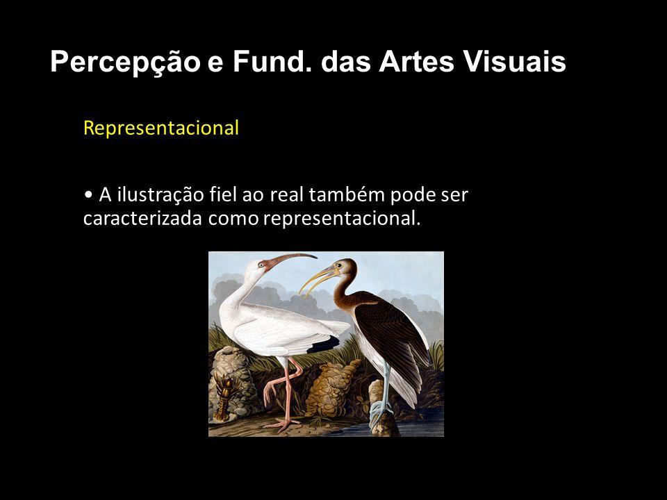 Representacional A ilustração fiel ao real também pode ser caracterizada como representacional. Percepção e Fund. das Artes Visuais