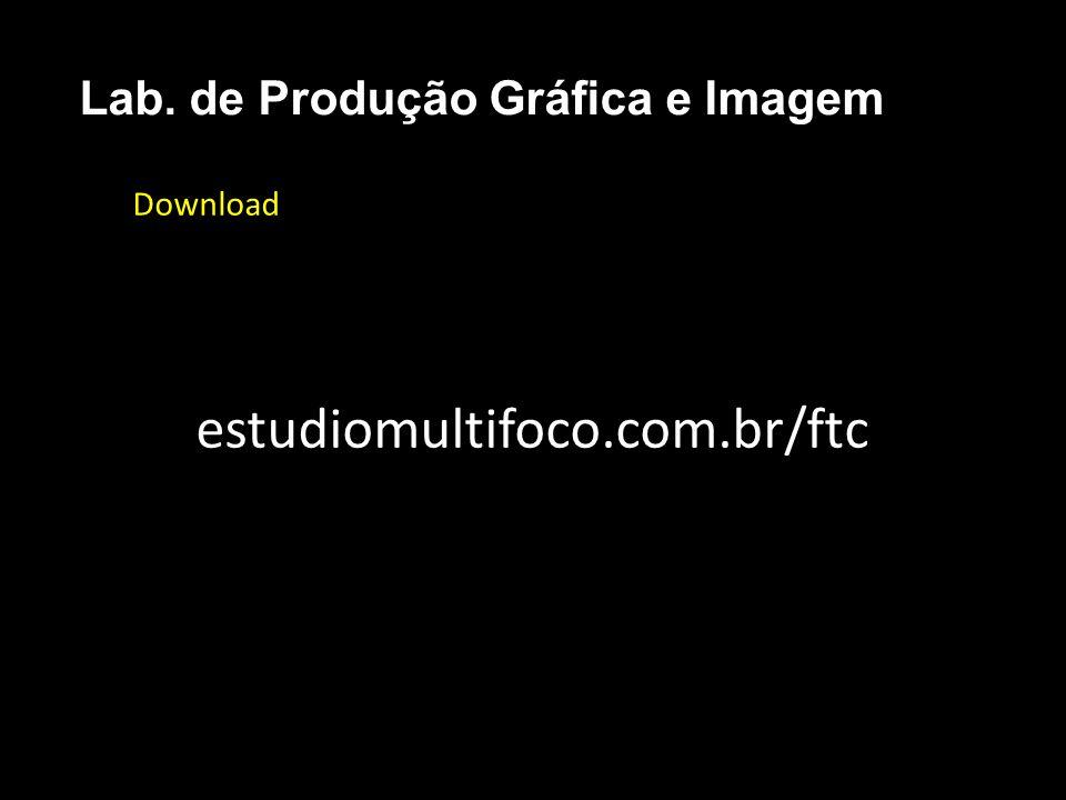 Lab. de Produção Gráfica e Imagem Download estudiomultifoco.com.br/ftc