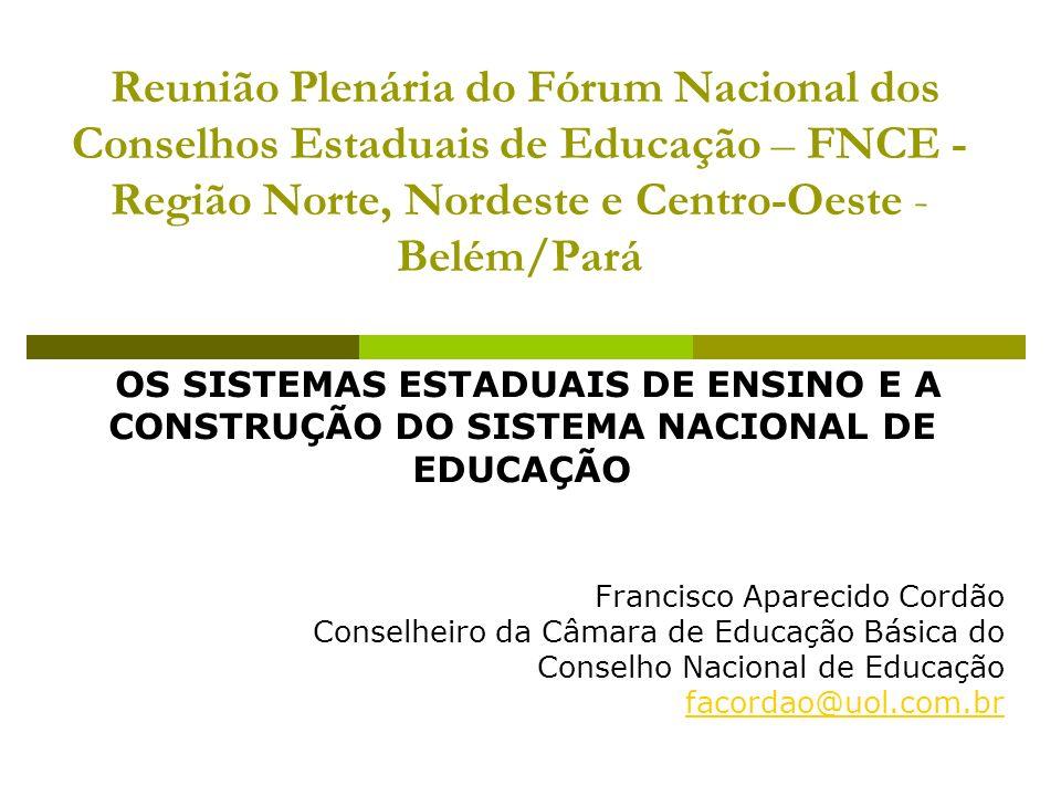 Reunião Plenária do Fórum Nacional dos Conselhos Estaduais de Educação – FNCE - Região Norte, Nordeste e Centro-Oeste - Belém/Pará OS SISTEMAS ESTADUA