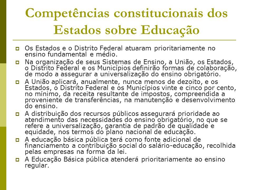 Competências constitucionais dos Estados sobre Educação Os Estados e o Distrito Federal atuaram prioritariamente no ensino fundamental e médio. Na org