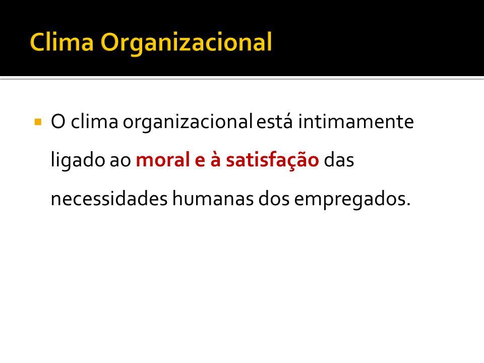 O clima organizacional está intimamente ligado ao moral e à satisfação das necessidades humanas dos empregados.