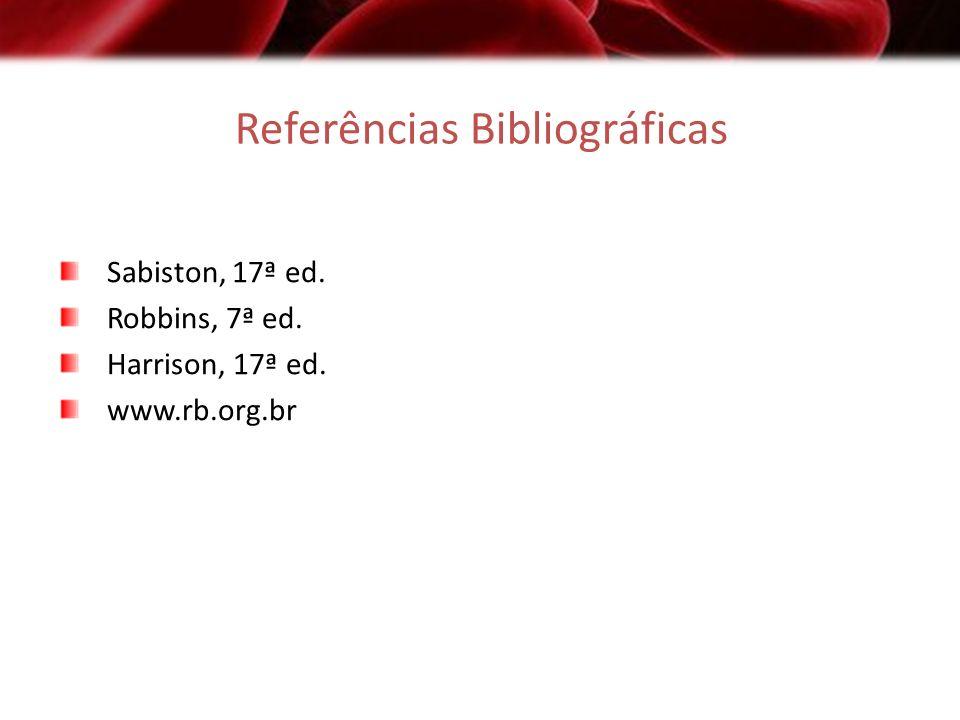 Referências Bibliográficas Sabiston, 17ª ed. Robbins, 7ª ed. Harrison, 17ª ed. www.rb.org.br