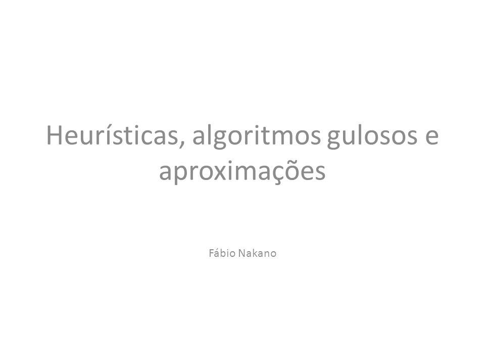 Aproximações Um algoritmo aproximativo (ou algoritmo de aproximação) é heurístico, ou seja, utiliza informação e intuição a respeito da instância do problema e da sua estrutura para resolvê-lo de forma rápida.