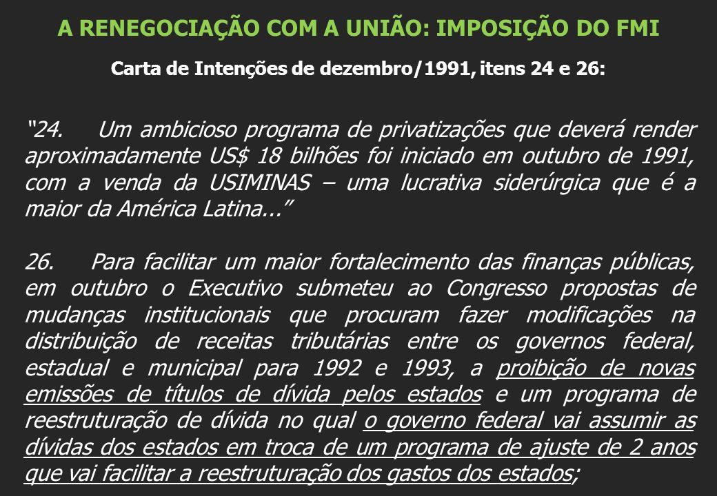 A RENEGOCIAÇÃO COM A UNIÃO: IMPOSIÇÃO DO FMI Carta de Intenções de dezembro/1991, itens 24 e 26: 24. Um ambicioso programa de privatizações que deverá