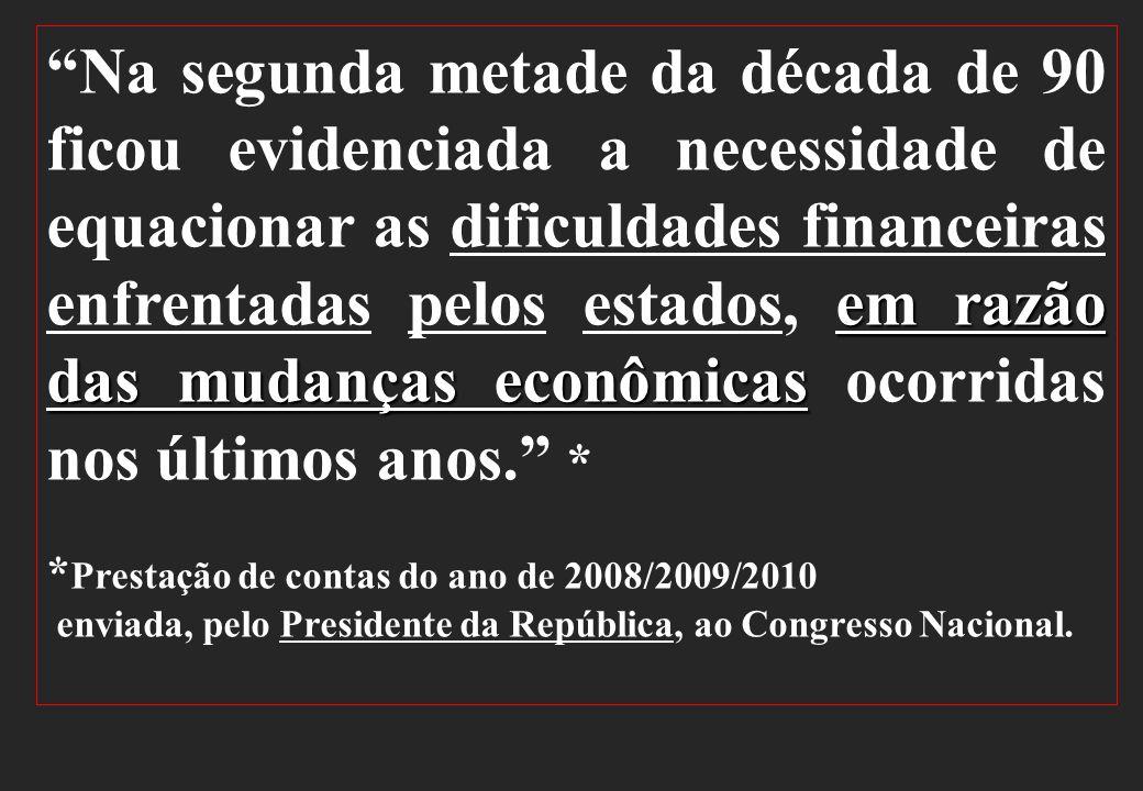 em razão das mudanças econômicasNa segunda metade da década de 90 ficou evidenciada a necessidade de equacionar as dificuldades financeiras enfrentada
