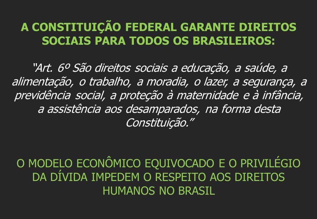 A CONSTITUIÇÃO FEDERAL GARANTE DIREITOS SOCIAIS PARA TODOS OS BRASILEIROS: Art. 6º São direitos sociais a educação, a saúde, a alimentação, o trabalho