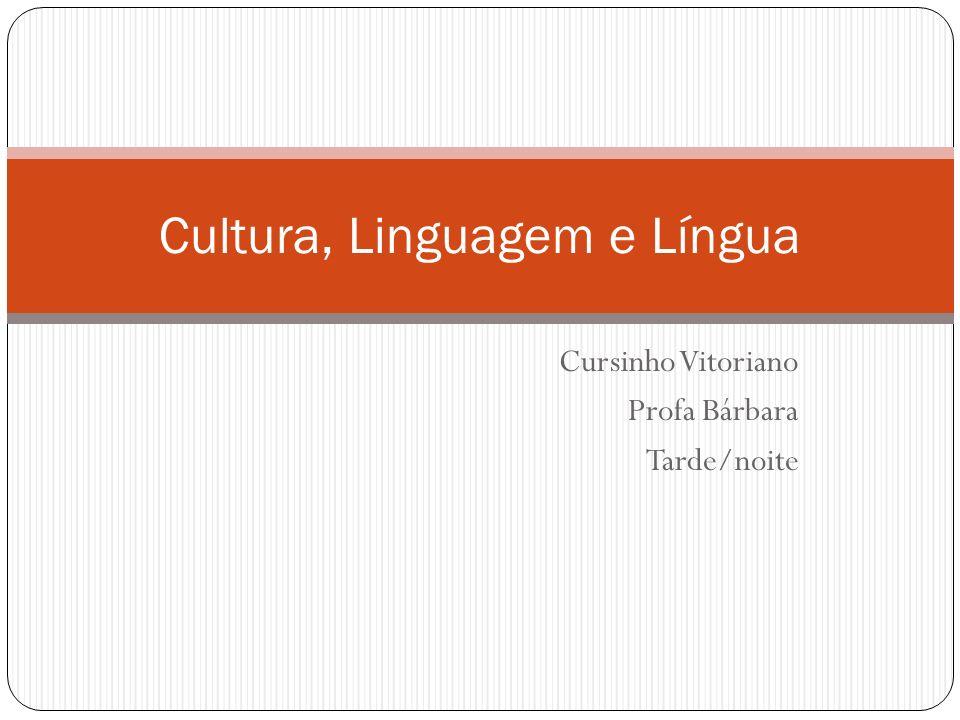 Cursinho Vitoriano Profa Bárbara Tarde/noite Cultura, Linguagem e Língua