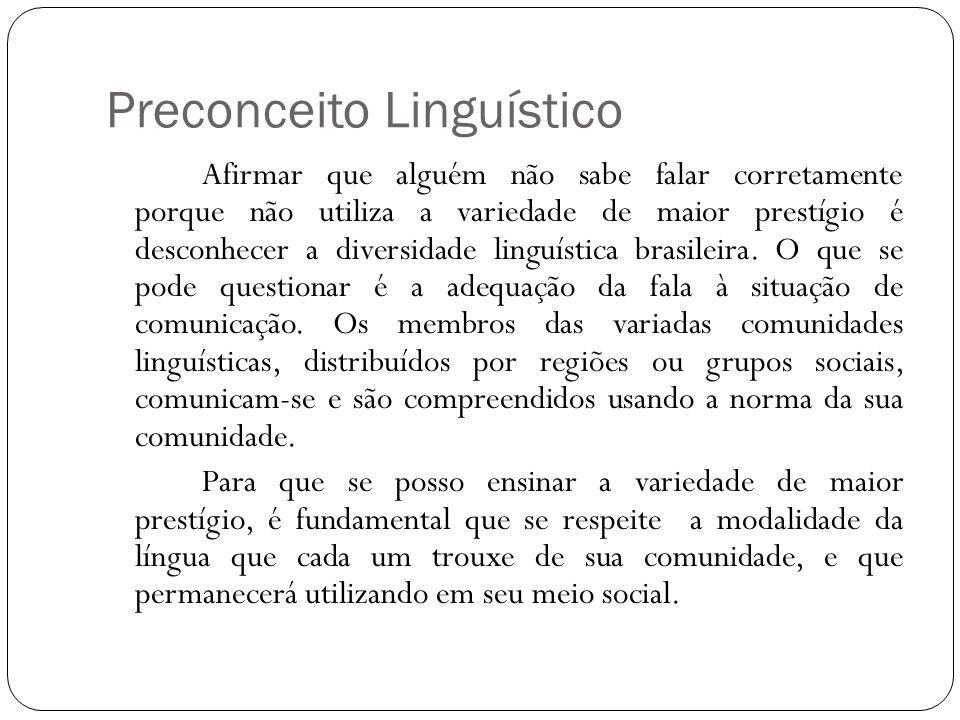 Preconceito Linguístico Afirmar que alguém não sabe falar corretamente porque não utiliza a variedade de maior prestígio é desconhecer a diversidade l
