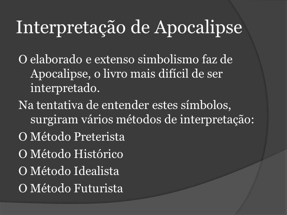 Interpretação de Apocalipse O elaborado e extenso simbolismo faz de Apocalipse, o livro mais difícil de ser interpretado.