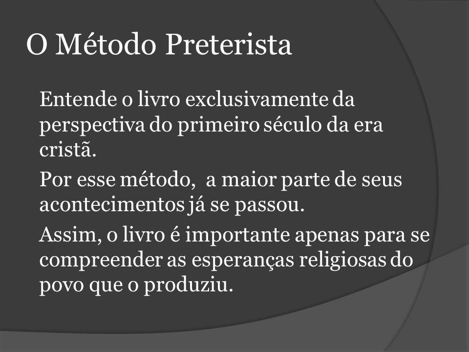 O Método Preterista Entende o livro exclusivamente da perspectiva do primeiro século da era cristã.