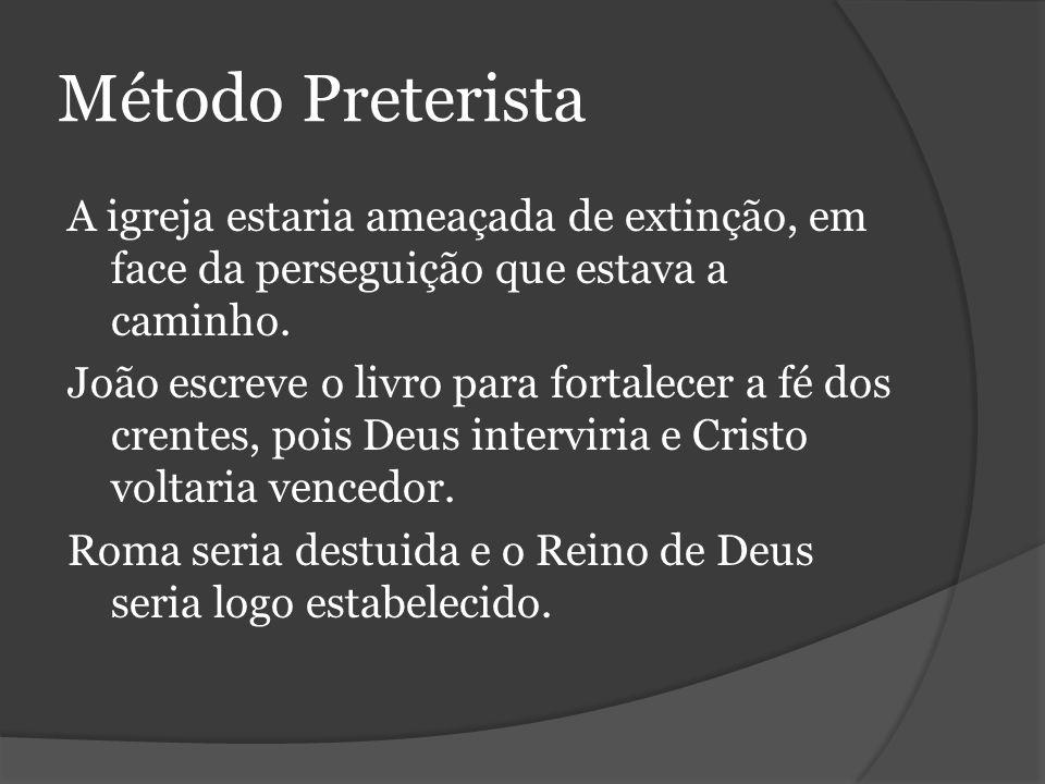 Método Preterista A igreja estaria ameaçada de extinção, em face da perseguição que estava a caminho.
