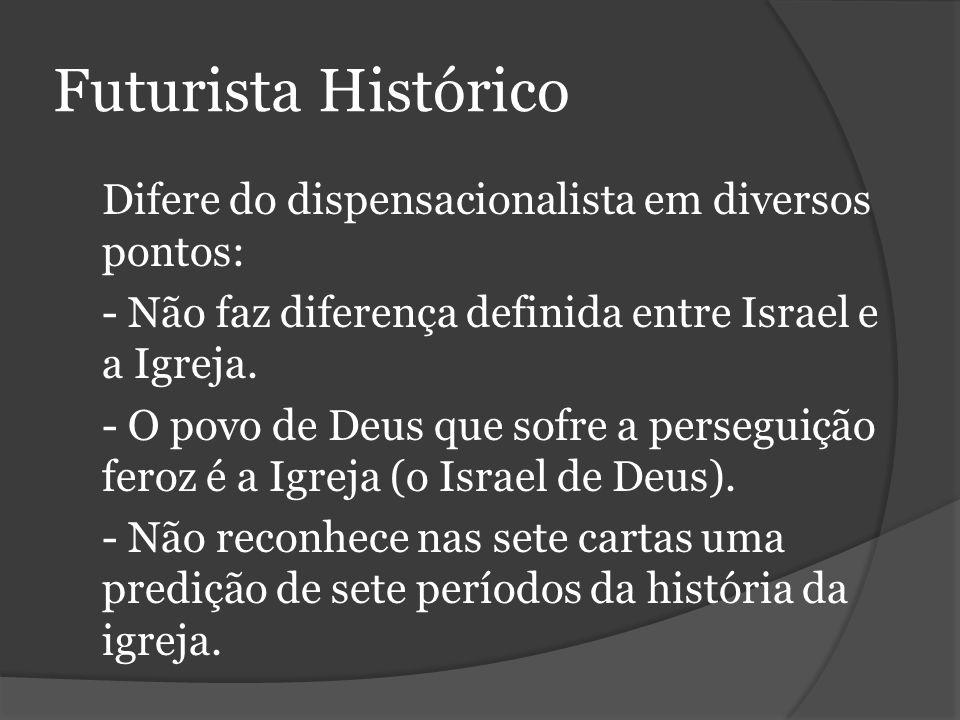 Futurista Histórico Difere do dispensacionalista em diversos pontos: - Não faz diferença definida entre Israel e a Igreja.
