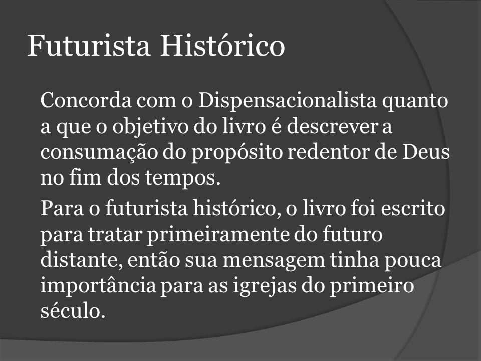 Futurista Histórico Concorda com o Dispensacionalista quanto a que o objetivo do livro é descrever a consumação do propósito redentor de Deus no fim dos tempos.
