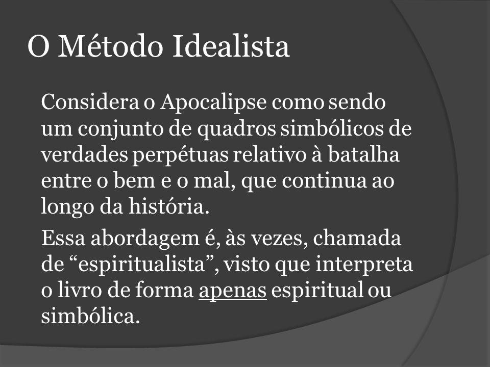 O Método Idealista Considera o Apocalipse como sendo um conjunto de quadros simbólicos de verdades perpétuas relativo à batalha entre o bem e o mal, que continua ao longo da história.