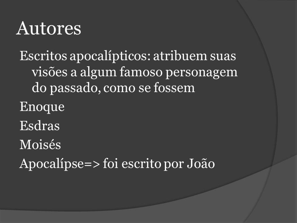 Autores Escritos apocalípticos: atribuem suas visões a algum famoso personagem do passado, como se fossem Enoque Esdras Moisés Apocalípse=> foi escrito por João