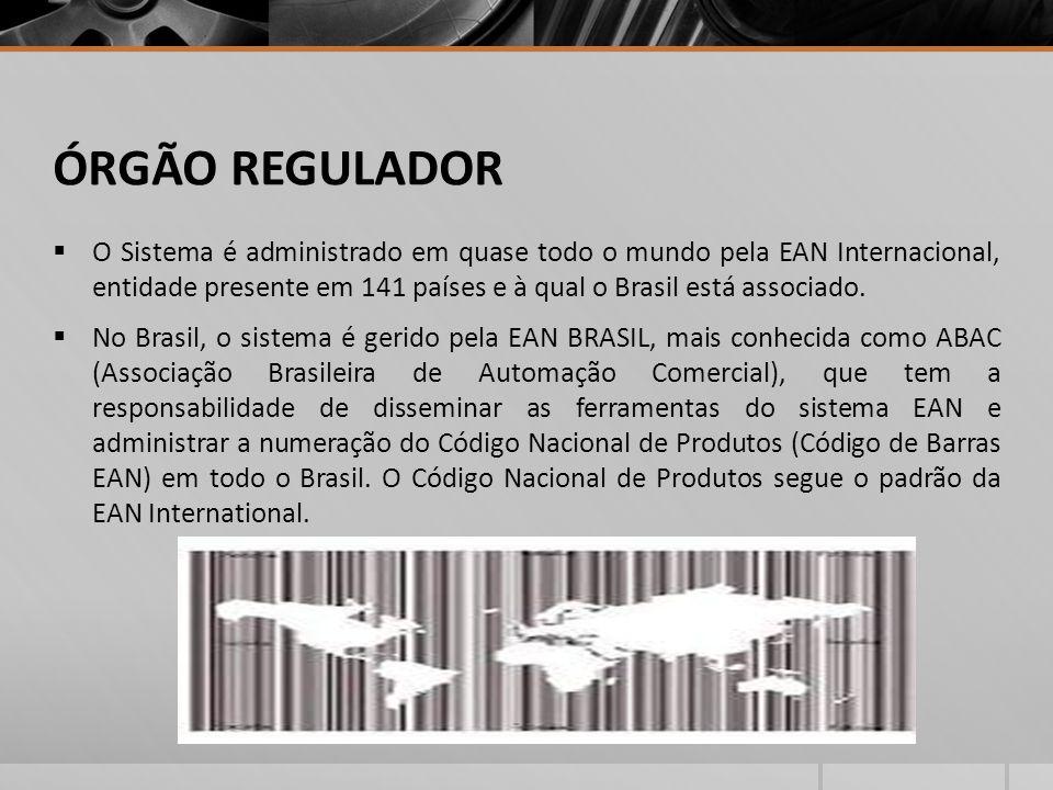 ÓRGÃO REGULADOR O Sistema é administrado em quase todo o mundo pela EAN Internacional, entidade presente em 141 países e à qual o Brasil está associado.