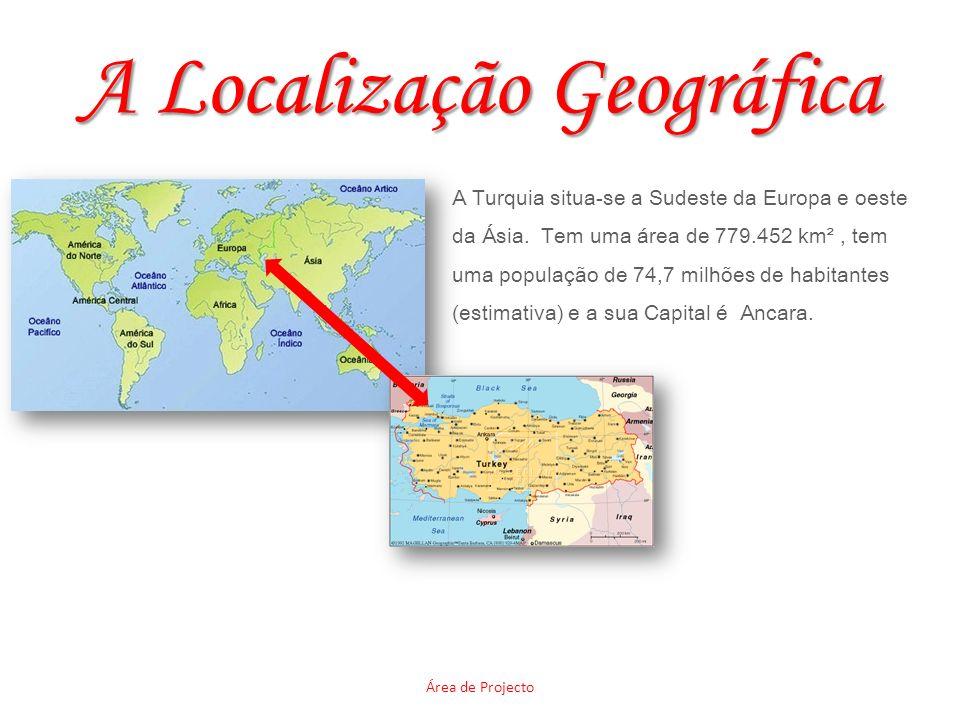 A Localização Geográfica Área de Projecto A Turquia situa-se a Sudeste da Europa e oeste da Ásia. Tem uma área de 779.452 km², tem uma população de 74