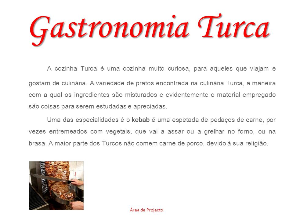 Gastronomia Turca A cozinha Turca é uma cozinha muito curiosa, para aqueles que viajam e gostam de culinária. A variedade de pratos encontrada na culi