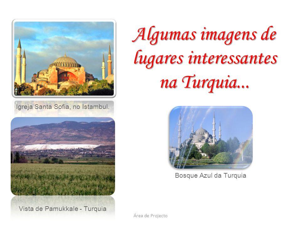 Igreja Santa Sofia, no Istambul. Bosque Azul da Turquia Vista de Pamukkale - Turquia Algumas imagens de lugares interessantes na Turquia...