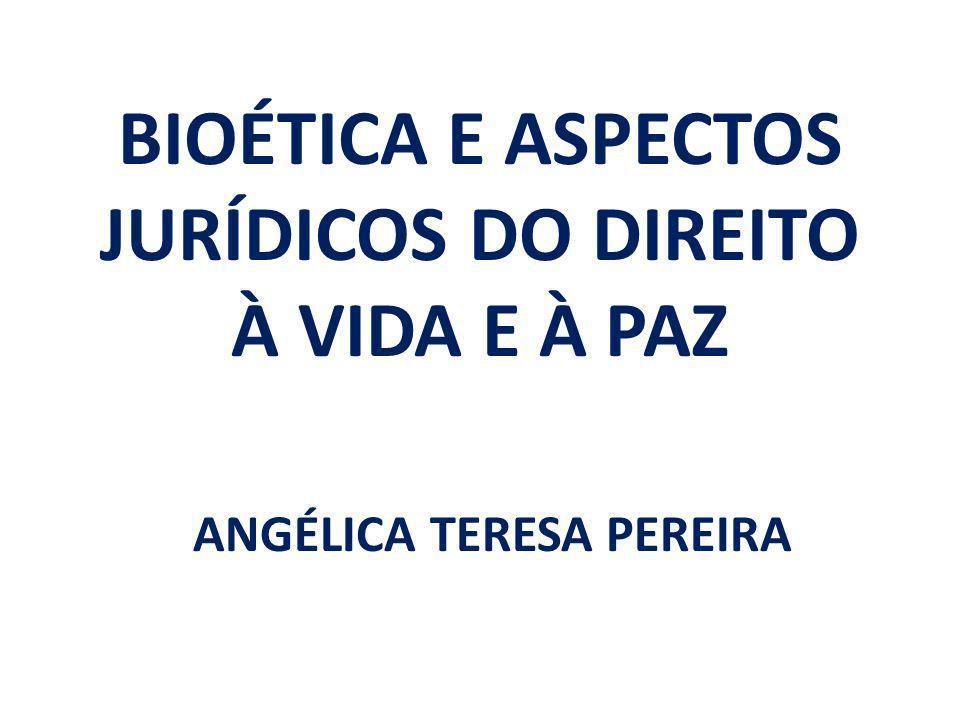 BIOÉTICA E ASPECTOS JURÍDICOS DO DIREITO À VIDA E À PAZ ANGÉLICA TERESA PEREIRA