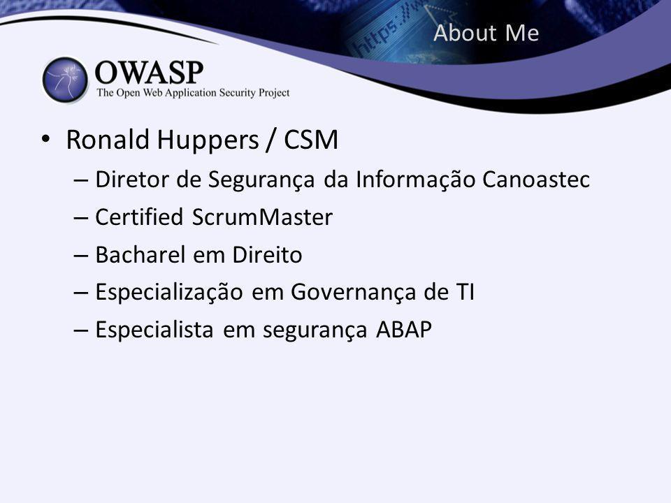 About Me Ronald Huppers / CSM – Diretor de Segurança da Informação Canoastec – Certified ScrumMaster – Bacharel em Direito – Especialização em Governança de TI – Especialista em segurança ABAP