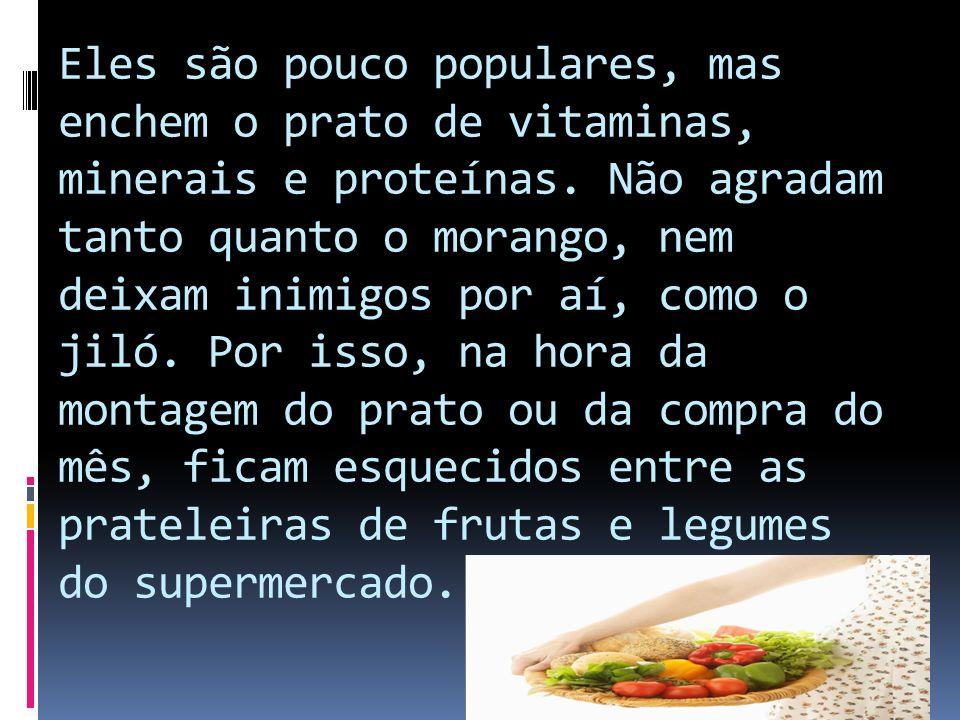 Eles são pouco populares, mas enchem o prato de vitaminas, minerais e proteínas.