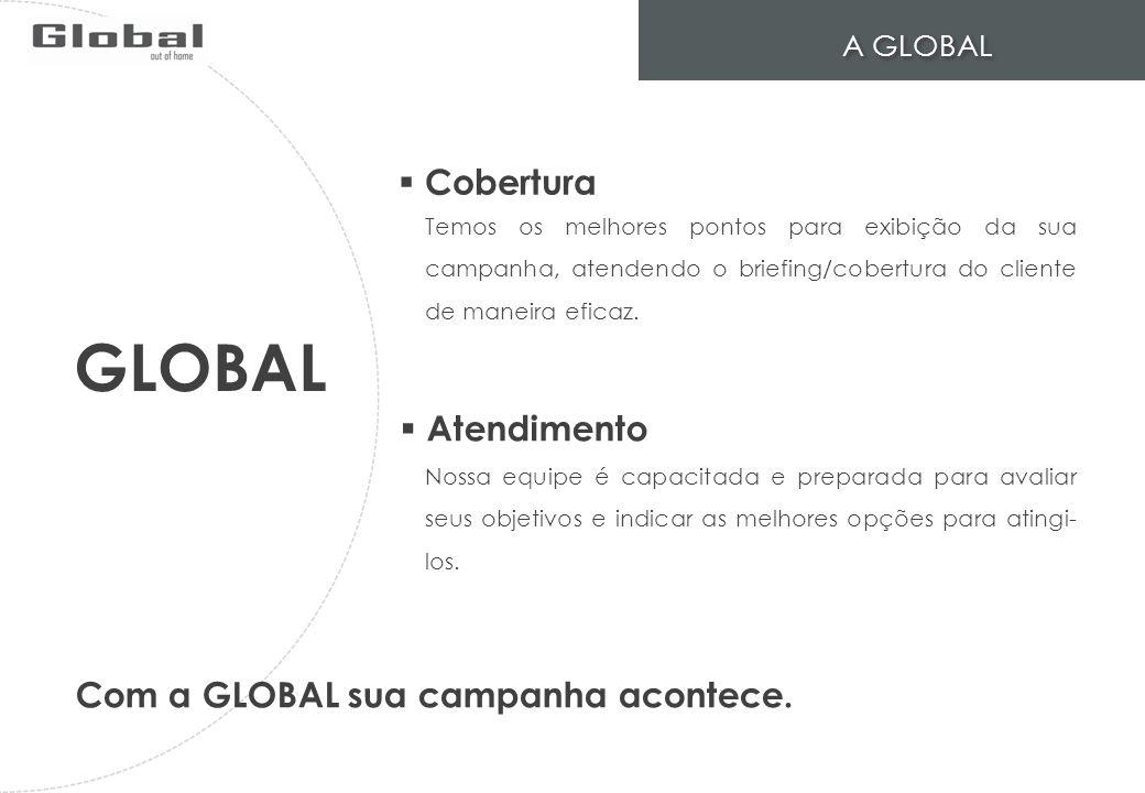 A GLOBAL GLOBAL Cobertura Atendimento Com a GLOBAL sua campanha acontece. Temos os melhores pontos para exibição da sua campanha, atendendo o briefing