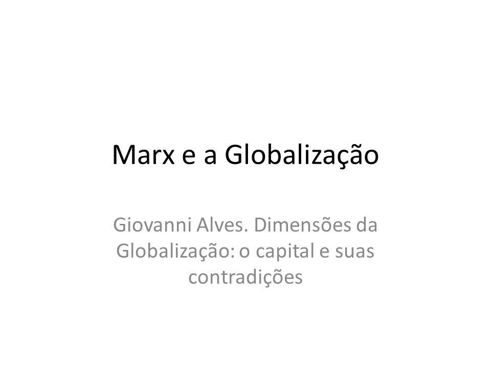 Marx e a Globalização Giovanni Alves. Dimensões da Globalização: o capital e suas contradições