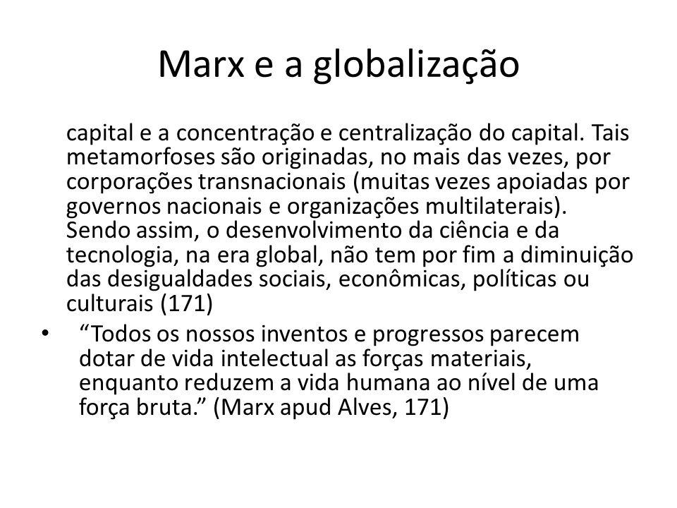 Marx e a globalização capital e a concentração e centralização do capital. Tais metamorfoses são originadas, no mais das vezes, por corporações transn