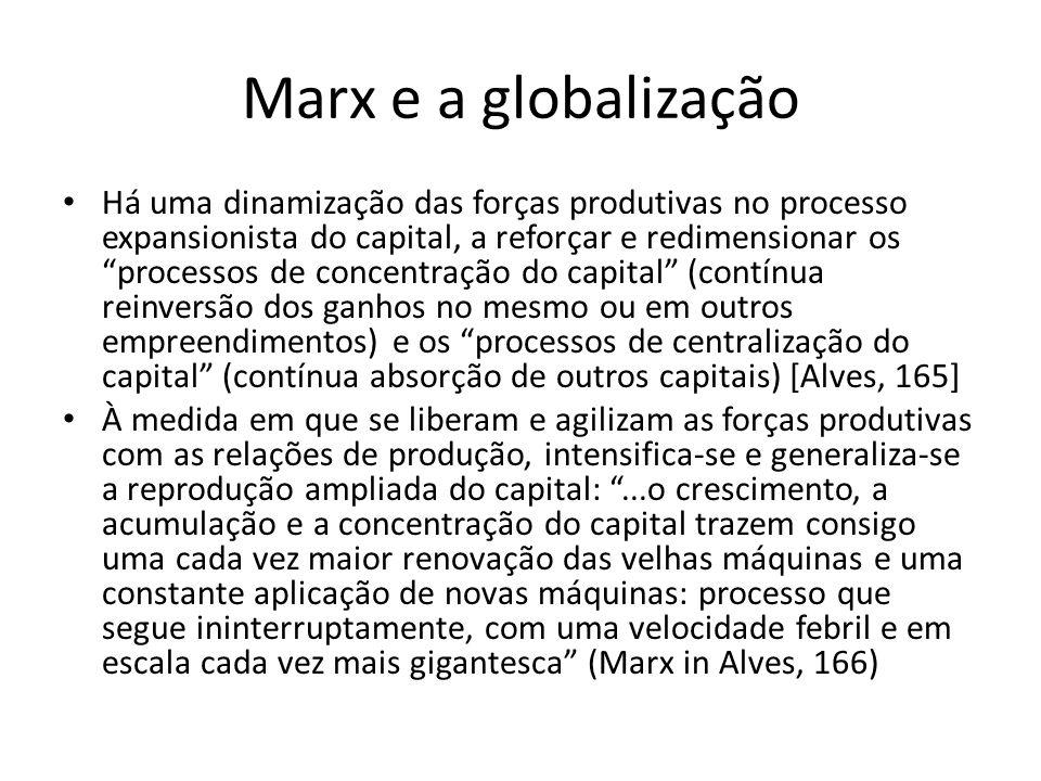 Marx e a globalização Há uma dinamização das forças produtivas no processo expansionista do capital, a reforçar e redimensionar os processos de concen