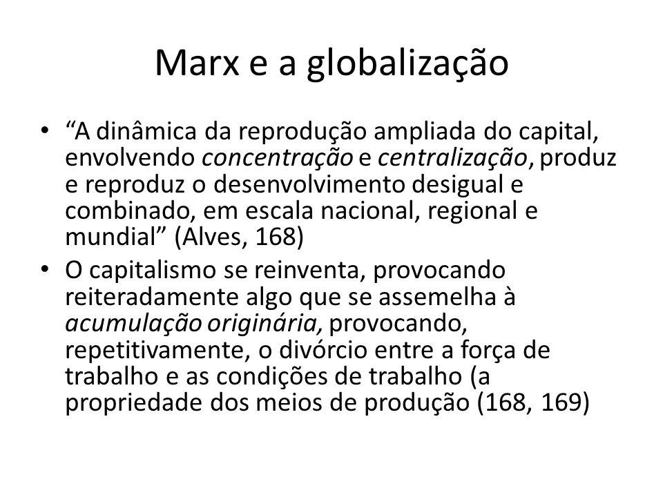Marx e a globalização A dinâmica da reprodução ampliada do capital, envolvendo concentração e centralização, produz e reproduz o desenvolvimento desig