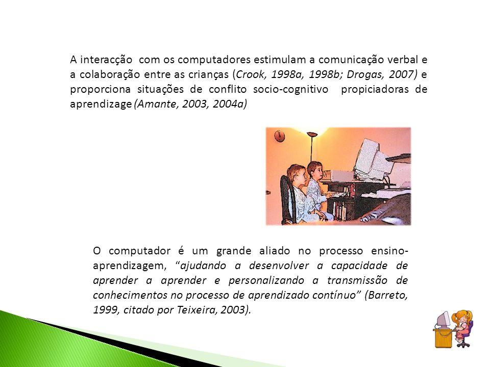 A interacção com os computadores estimulam a comunicação verbal e a colaboração entre as crianças (Crook, 1998a, 1998b; Drogas, 2007) e proporciona si