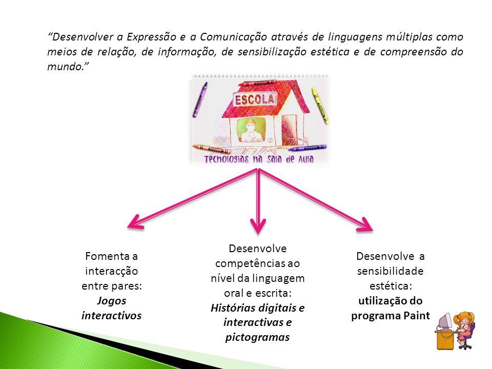 Fomenta a interacção entre pares: Jogos interactivos Desenvolve competências ao nível da linguagem oral e escrita: Histórias digitais e interactivas e