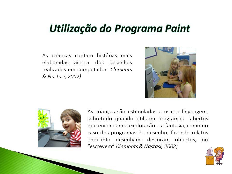 As crianças contam histórias mais elaboradas acerca dos desenhos realizados em computador Clements & Nastasi, 2002) As crianças são estimuladas a usar