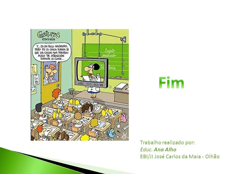 Trabalho realizado por: Educ. Ana Alho EBI/JI José Carlos da Maia - Olhão
