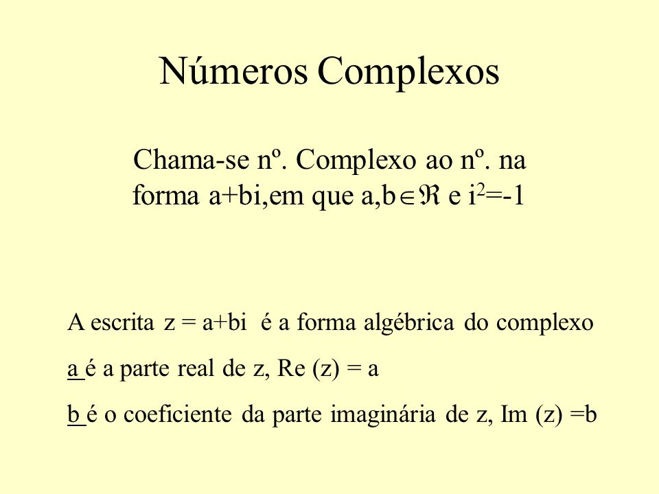 Números Complexos Chama-se nº.Complexo ao nº.