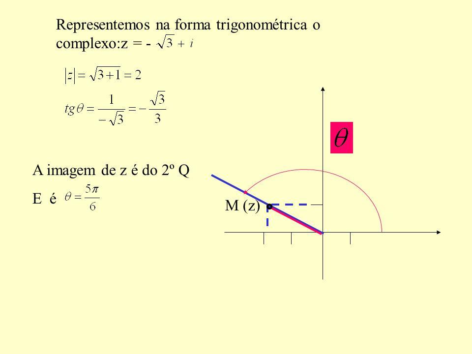 Representemos na forma trigonométrica o complexo:z = - A imagem de z é do 2º Q E é M (z)