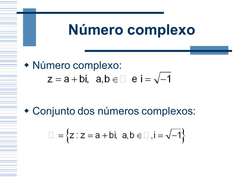 Número complexo Número complexo: Conjunto dos números complexos: