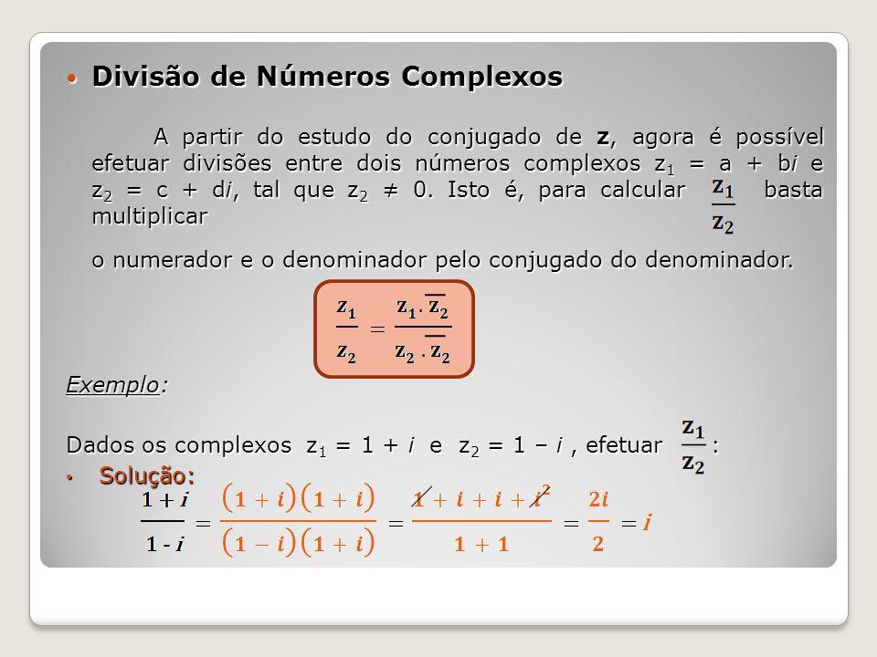 Divisão de Números Complexos Divisão de Números Complexos A partir do estudo do conjugado de z, agora é possível efetuar divisões entre dois números c