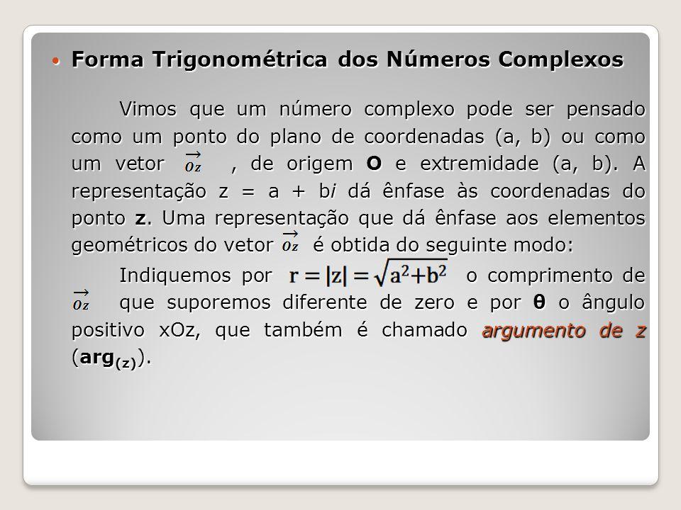Forma Trigonométrica dos Números Complexos Forma Trigonométrica dos Números Complexos Vimos que um número complexo pode ser pensado como um ponto do p