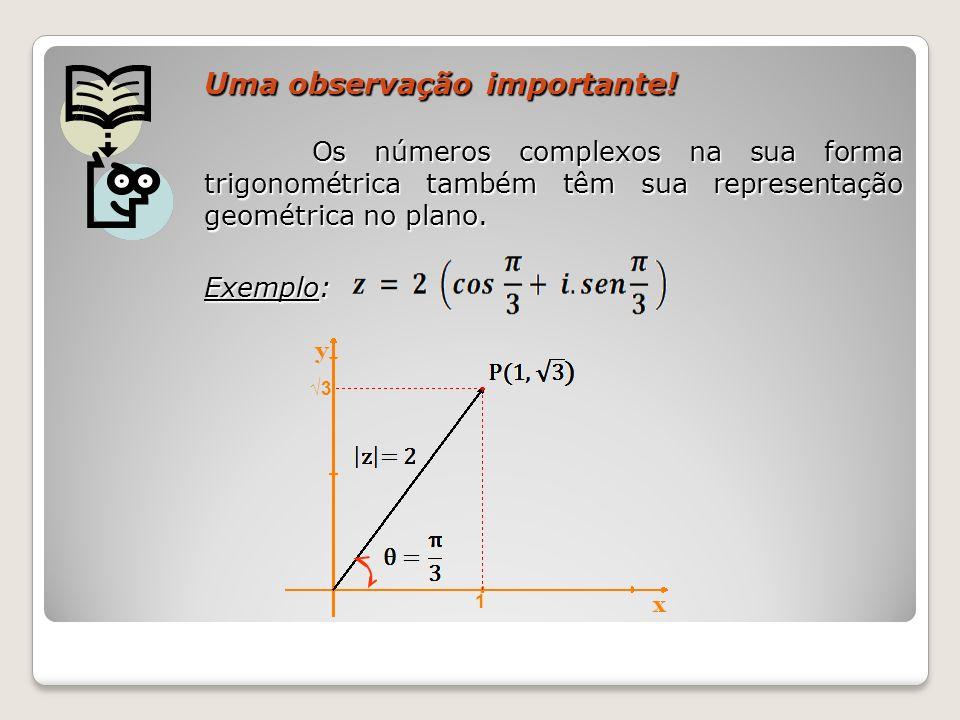 Uma observação importante! Os números complexos na sua forma trigonométrica também têm sua representação geométrica no plano. Os números complexos na