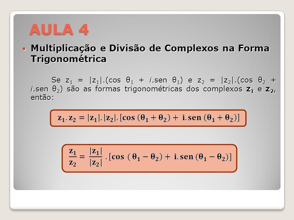 Multiplicação e Divisão de Complexos na Forma Trigonométrica Multiplicação e Divisão de Complexos na Forma Trigonométrica Se z 1 = |z 1 |.(cos θ 1 + i