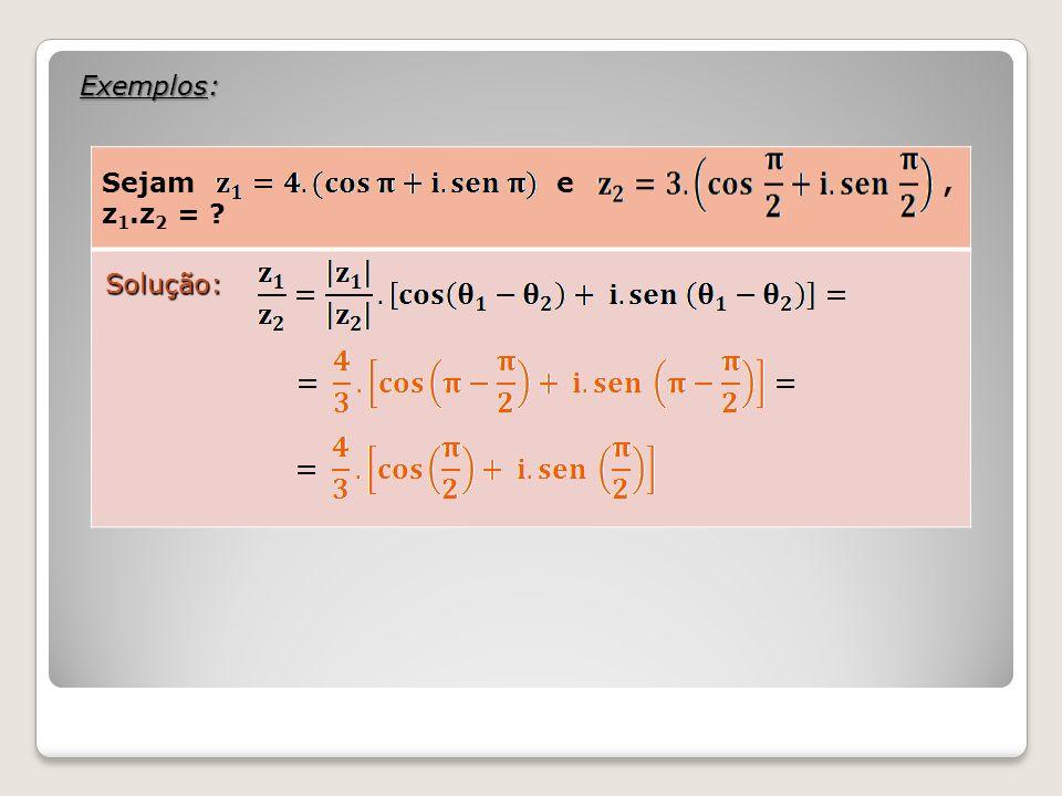 Exemplos: Sejam e, z 1.z 2 = ? Solução: Solução: