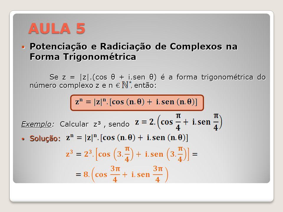 Potenciação e Radiciação de Complexos na Forma Trigonométrica Potenciação e Radiciação de Complexos na Forma Trigonométrica Se z = |z|.(cos θ + i.sen