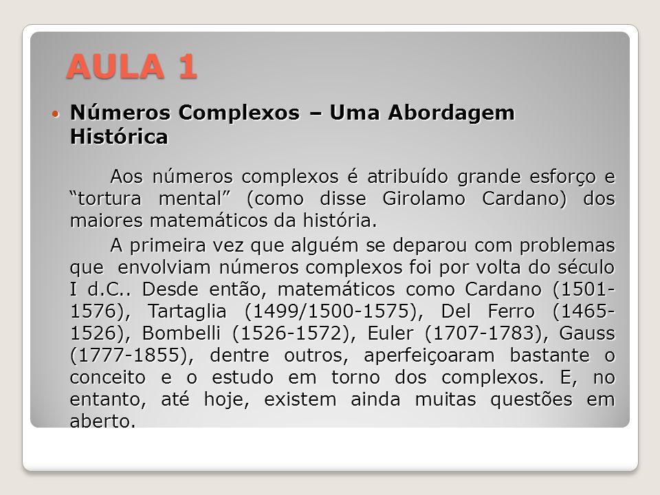 Números Complexos – Uma Abordagem Histórica Números Complexos – Uma Abordagem Histórica Aos números complexos é atribuído grande esforço e tortura men