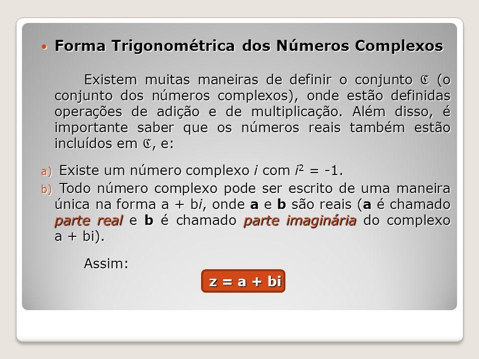 Forma Trigonométrica dos Números Complexos Forma Trigonométrica dos Números Complexos Existem muitas maneiras de definir o conjunto (o conjunto dos nú